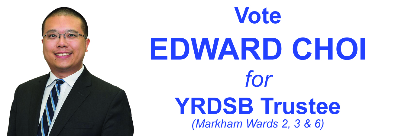 Vote EDWARD CHOI for YRDSB Trustee (Markham Wards 2, 3 & 6)